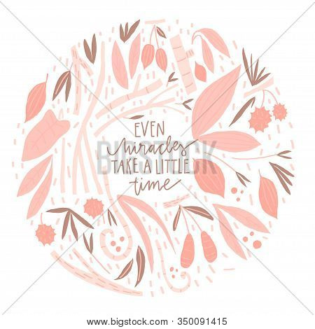Vector Composition With Leaves Branches Berries And Lettering Style Quote: Even Miracles Take A Litt