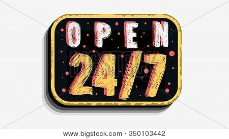 We Are Non Stop Open 24 Hours And 7 Days Per Week Custom Business Scratchy Style Sign Signboard Vect
