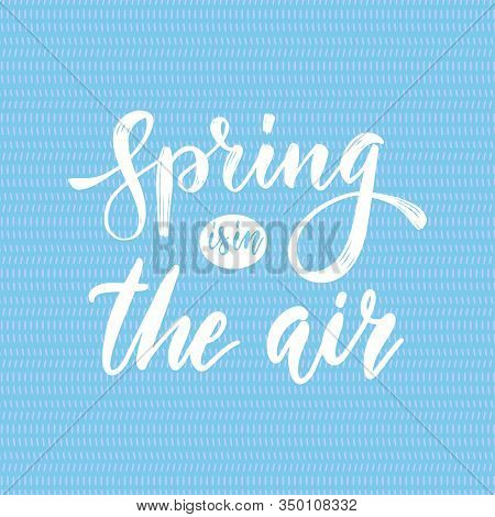Spring Is In The Air - Hand Drawn Inspiration Quote. Vector Brush Typography Design Element. Spring