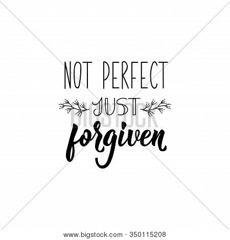 Not Perfect Just Forgiven. Lettering. Inspirational And Funny Quotes. Can Be Used For Prints Bags, T