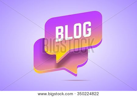 Two Speech Bubbles In 3d Style With Gradients That Says Blog. Vector Illustration For Blogging And W