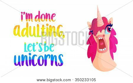 I Am Done Adulting! Lets Be Unicorn! - Shocking Pink Unicorn Saying Lettering Poster. Funny Typograp