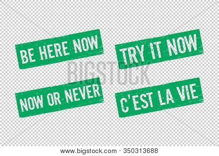 Set Of Green Square Rubber Seal Stamp On Transparent Background. Be Here Now. Try It Now. Now Or Nev