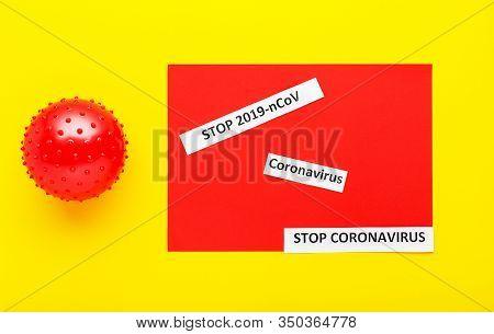 Coronavirus Model, Text Stop Coronavirus, Stop 2019 Ncov On Yellow, Red Background. Chinese Coronavi