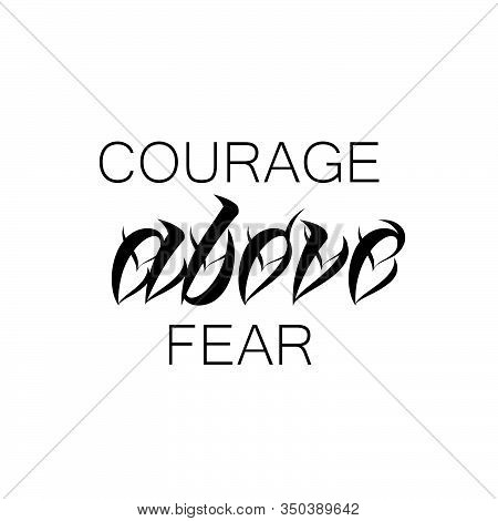 Courage Above Fear, Typography For Print Or Use As Poster, Card, Flyer Or T Shirt