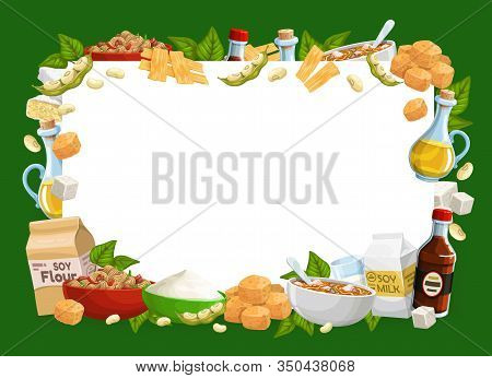 Soy Food And Drink Vector Frame. Soya Beans, Milk And Oil, Tofu, Miso And Soybean Sauce, Meat, Flour