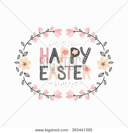 Happy Easter Lettering Or Seasonal Holiday Inscription With Decorated Blooming Flowers Isolated On W