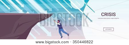 Businessman Climbing On Cliff From Abyss Arrows Falling Down Financial Crisis Bankruptcy Investment