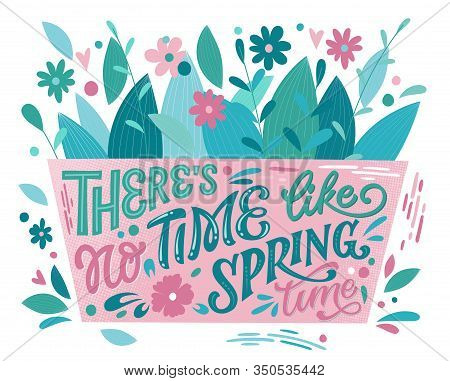 There Is No Time Like Spring Time - Beautiful Spring Lettering, Great Design For Any Purposes. Flowe