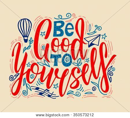 Be Good To Yourself - Hand Drawn Lettering Quote. Motivational, Inspirational, Life Quotes. Phrase F