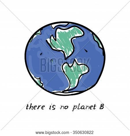 There Is No Planet B. World Map. Green Silhouettes Of Continents Isolated On A White Background. App