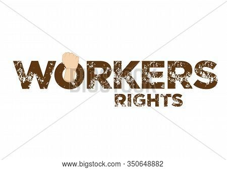 Destress Typographic Of Workers Rights. Can Be Use To Unite People, Labor Movement, Worker Strike, E