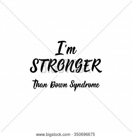 I Am Stronger That Down Syndrome. Lettering. Can Be Used For Prints Bags, T-shirts, Posters, Cards.