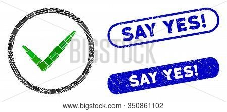Mosaic Ok Tick And Corroded Stamp Seals With Say Yes Exclamation Text. Mosaic Vector Ok Tick Is Crea