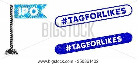 Mosaic Ipo Flag Marker And Grunge Stamp Seals With Hashtag Tagforlikes Phrase. Mosaic Vector Ipo Fla
