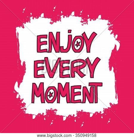 Enjoy Every Moment. Hand Drawn Vector Doodle Pink Lettering In Modern Scandinavian Style. Stock Illu