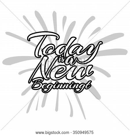 Conceptual Handwritten Phrase Today Is A New Beginning. Inspirational Quote,typography Vector Illust
