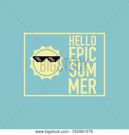 Hello Epic Summer Sun Pixel Sunglasses Vector Illustration