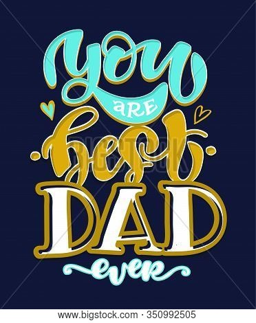 You Are The Best Dad Ever - Cute Hand Drawn Doodle Lettering Postcard. Best Dad Ever. Happy Fathers