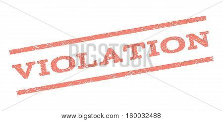 Violation watermark stamp. Text caption between parallel lines with grunge design style. Rubber seal stamp with scratched texture. Vector salmon color ink imprint on a white background.