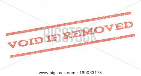 Void If Removed watermark stamp. Text caption between parallel lines with grunge design style. Rubber seal stamp with scratched texture. Vector salmon color ink imprint on a white background.