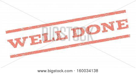 Well Done watermark stamp. Text caption between parallel lines with grunge design style. Rubber seal stamp with unclean texture. Vector salmon color ink imprint on a white background.