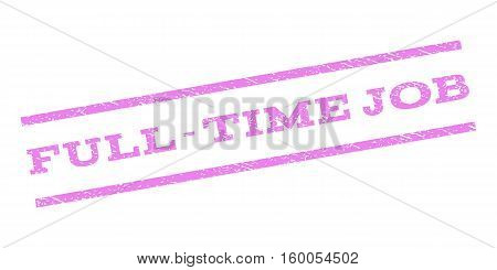 Full-Time Job watermark stamp. Text tag between parallel lines with grunge design style. Rubber seal stamp with scratched texture. Vector violet color ink imprint on a white background.