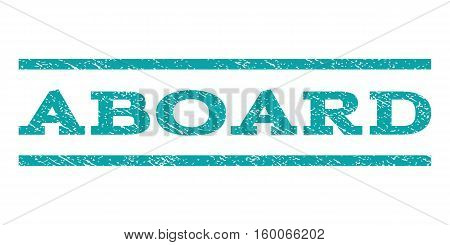 Aboard watermark stamp. Text caption between horizontal parallel lines with grunge design style. Rubber seal cyan stamp with scratched texture. Vector ink imprint on a white background.