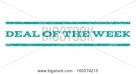 Deal Of The Week watermark stamp. Text caption between horizontal parallel lines with grunge design style. Rubber seal cyan stamp with dust texture. Vector ink imprint on a white background.