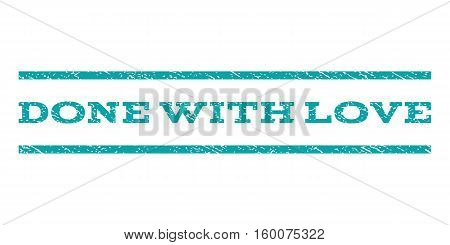 Done With Love watermark stamp. Text caption between horizontal parallel lines with grunge design style. Rubber seal cyan stamp with dirty texture. Vector ink imprint on a white background.