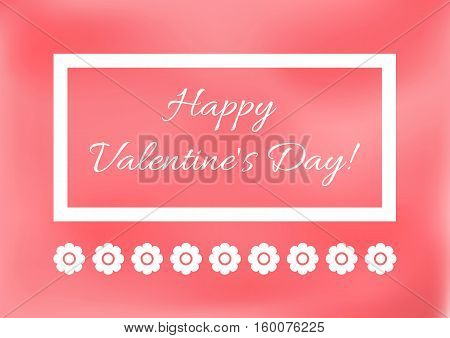 Card Happy Valentine's Day. Flowers the text in the frame. Pink white.