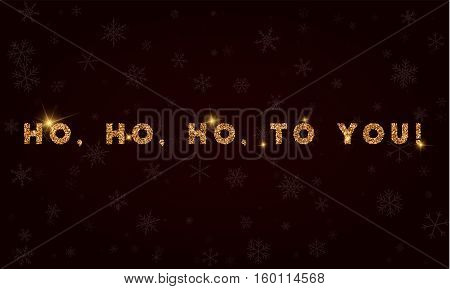Ho, Ho, Ho, To You!. Golden Glitter Greeting Card. Luxurious Design Element, Vector Illustration.