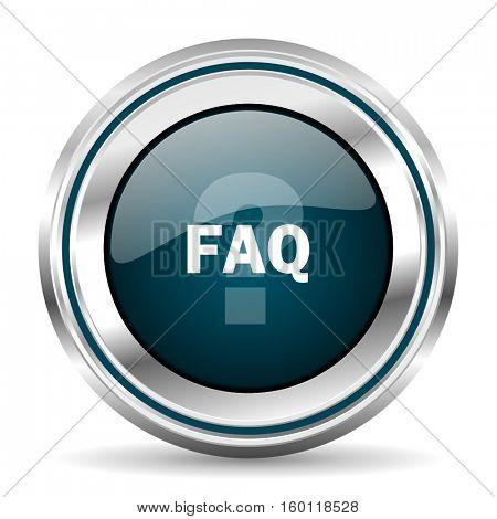 FAQ vector icon. Chrome border round web button. Silver metallic pushbutton.