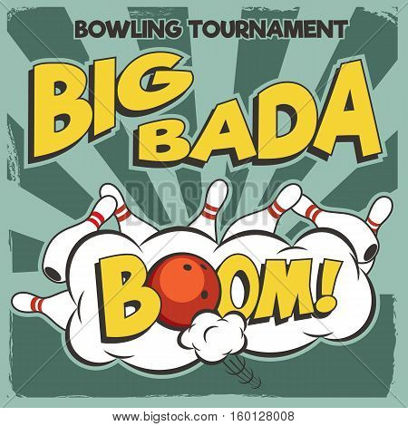 Vector pop-art bowling illustration on a vintage background. Big bada boom bowling tournament template. poster