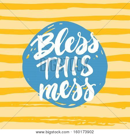 Bless this mess - hand drawn lettering phrase isolated on the white and grey grunge background. Fun brush ink inscription for photo overlays, greeting card or t-shirt print, poster design