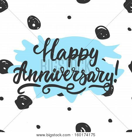 Happy anniversary - hand drawn lettering phrase isolated on the white background. Fun brush ink inscription for photo overlays, greeting card or t-shirt print, poster design.