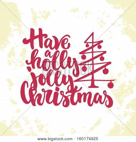 Have a holly jolly Christmas - lettering Christmas and New Year holiday calligraphy phrase isolated on the sketch background. Fun brush ink typography for t-shirt print, flyer, poster design