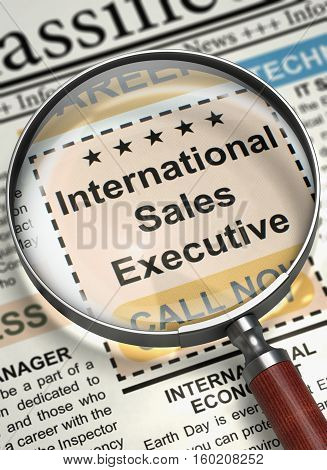 International Sales Executive - Small Ads of Job Search in Newspaper. Magnifying Lens Over Newspaper with Jobs of International Sales Executive. Concept of Recruitment. Blurred Image. 3D Illustration.
