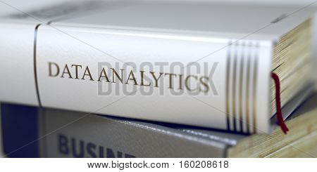 Book in the Pile with the Title on the Spine Data Analytics. Business - Book Title. Data Analytics. Data Analytics Concept on Book Title. Toned Image with Selective focus. 3D Rendering.