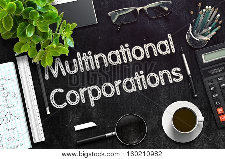 Multinational Corporations. Business Concept Handwritten on Black Chalkboard. Top View Composition with Chalkboard and Office Supplies. 3d Rendering. Toned Illustration.