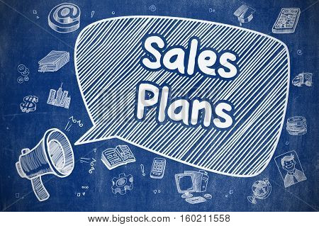 Business Concept. Loudspeaker with Inscription Sales Plans. Hand Drawn Illustration on Blue Chalkboard. Sales Plans on Speech Bubble. Cartoon Illustration of Yelling Bullhorn. Advertising Concept.