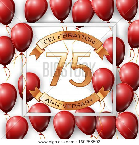 Realistic red balloons with ribbon in centre golden text seventy five years anniversary celebration with ribbons in white square frame over white background. Vector illustration