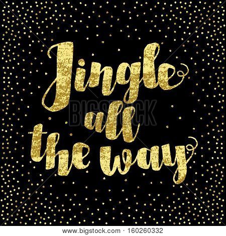 Jingle All The Way Christmas Carol Inspirational Quote. Gold Glittering Hand Lettering Isolated On B
