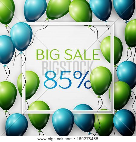 Realistic green and blue balloons with black ribbon in centre text Big Sale 85 percent Discounts in white square frame over white background. SALE concept for shopping, mobile devices, online shop.