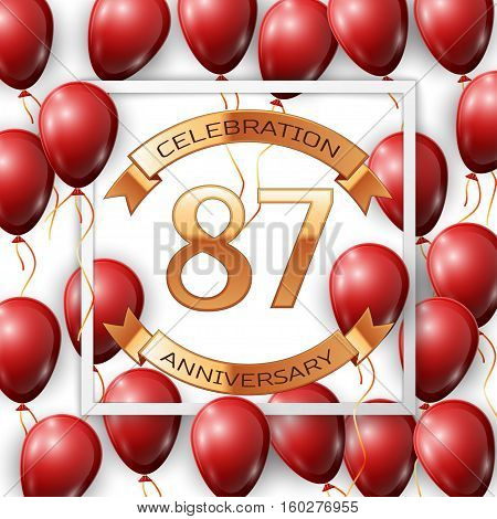 Realistic red balloons with ribbon in centre golden text eighty seven years anniversary celebration with ribbons in white square frame over white background. Vector illustration