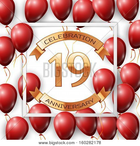 Realistic red balloons with ribbon in centre golden text nineteen years anniversary celebration with ribbons in white square frame over white background. Vector illustration