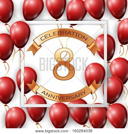 Realistic red balloons with ribbon in centre golden text eight years anniversary celebration with ribbons in white square frame over white background. Vector illustration