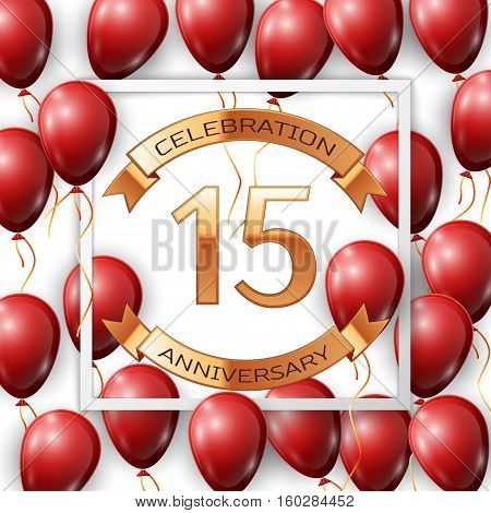 Realistic red balloons with ribbon in centre golden text fifteen years anniversary celebration with ribbons in white square frame over white background. Vector illustration