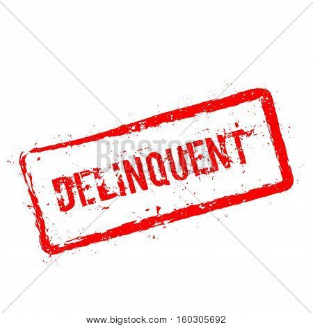Delinquent Red Rubber Stamp Isolated On White Background. Grunge Rectangular Seal With Text, Ink Tex