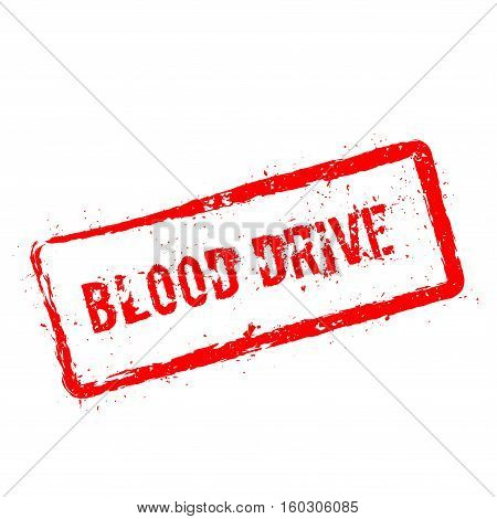 Blood Drive Red Rubber Stamp Isolated On White Background. Grunge Rectangular Seal With Text, Ink Te